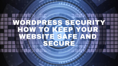 WordPress Security: How to Keep Your Website Safe and Secure